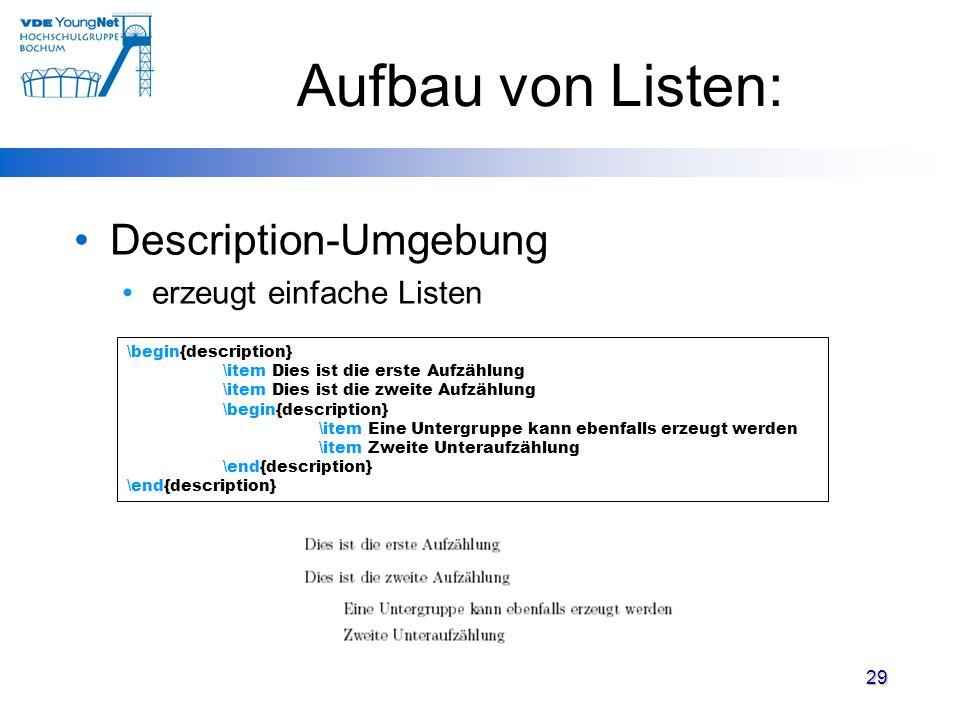 29 Aufbau von Listen: \begin{description} \item Dies ist die erste Aufzählung \item Dies ist die zweite Aufzählung \begin{description} \item Eine Unte