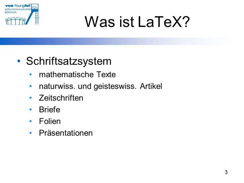 3 Was ist LaTeX? Schriftsatzsystem mathematische Texte naturwiss. und geisteswiss. Artikel Zeitschriften Briefe Folien Präsentationen