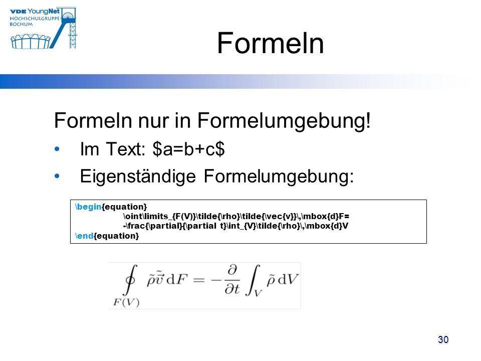 Formeln Formeln nur in Formelumgebung! Im Text: $a=b+c$ Eigenständige Formelumgebung: \begin{equation} \oint\limits_{F(V)}\tilde{\rho}\tilde{\vec{v}}\