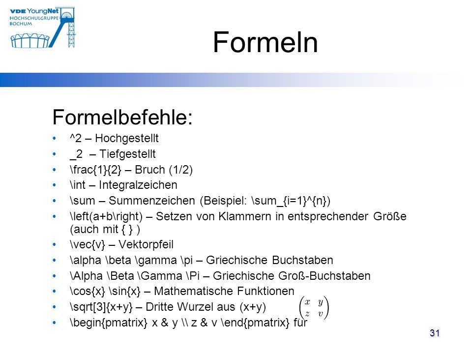 Formeln Formelbefehle: ^2 – Hochgestellt _2 – Tiefgestellt \frac{1}{2} – Bruch (1/2) \int – Integralzeichen \sum – Summenzeichen (Beispiel: \sum_{i=1}