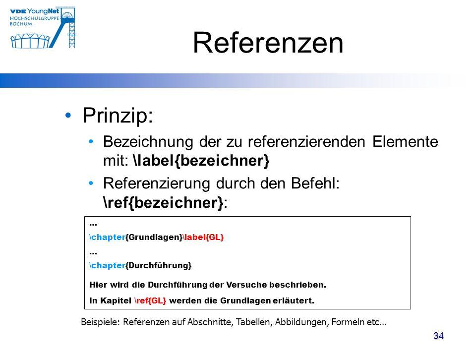 34 Referenzen Prinzip: Bezeichnung der zu referenzierenden Elemente mit: \label{bezeichner} Referenzierung durch den Befehl: \ref{bezeichner}: … \chap