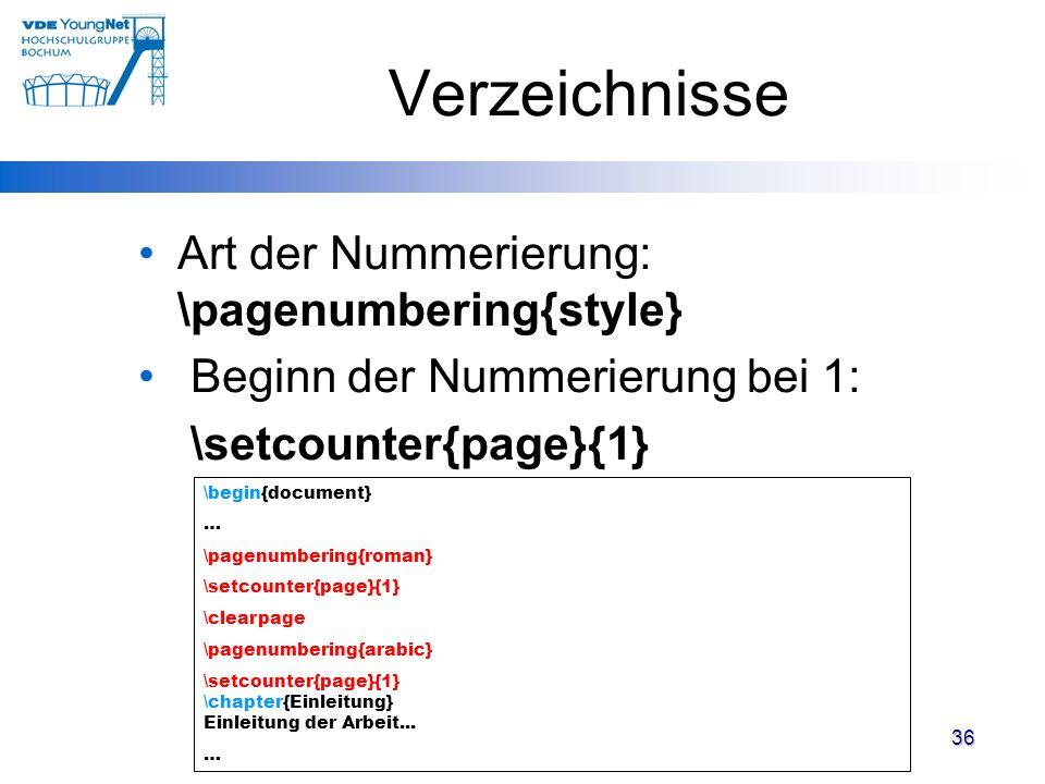 Verzeichnisse Art der Nummerierung: \pagenumbering{style} Beginn der Nummerierung bei 1: \setcounter{page}{1} 36 \begin{document} … \pagenumbering{rom
