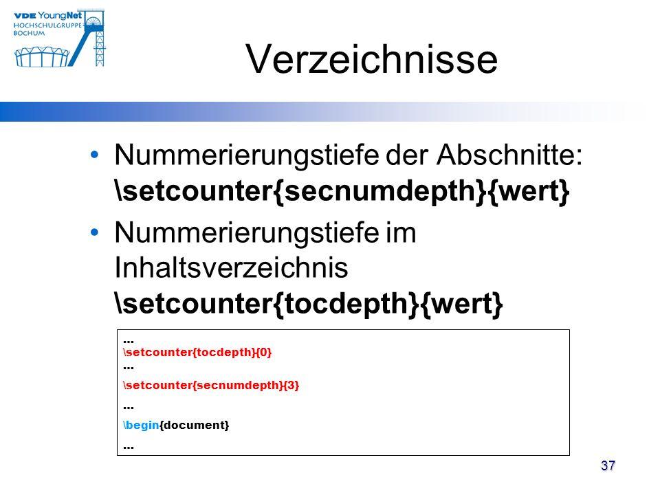 37 Verzeichnisse Nummerierungstiefe der Abschnitte: \setcounter{secnumdepth}{wert} Nummerierungstiefe im Inhaltsverzeichnis \setcounter{tocdepth}{wert
