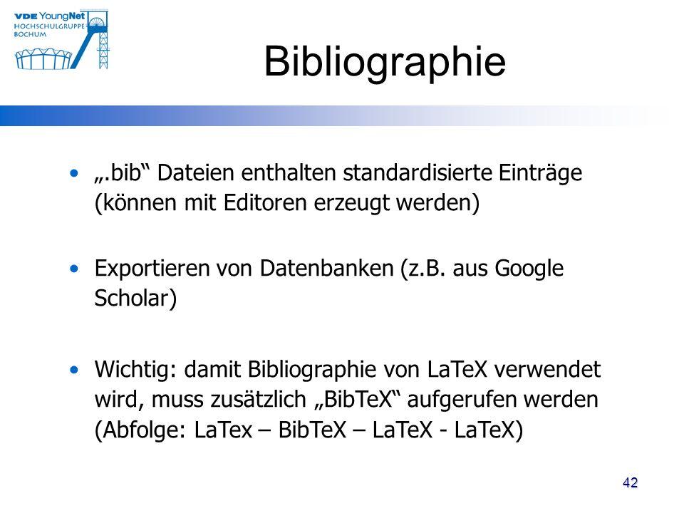 42 Bibliographie.bib Dateien enthalten standardisierte Einträge (können mit Editoren erzeugt werden) Exportieren von Datenbanken (z.B. aus Google Scho