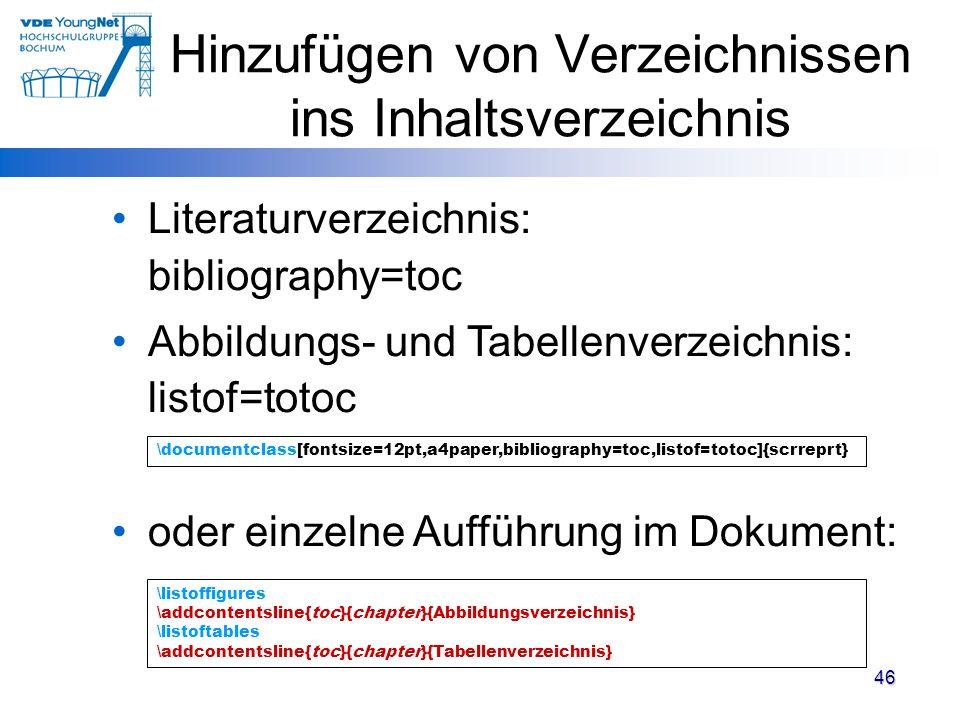 46 Hinzufügen von Verzeichnissen ins Inhaltsverzeichnis Literaturverzeichnis: bibliography=toc Abbildungs- und Tabellenverzeichnis: listof=totoc oder