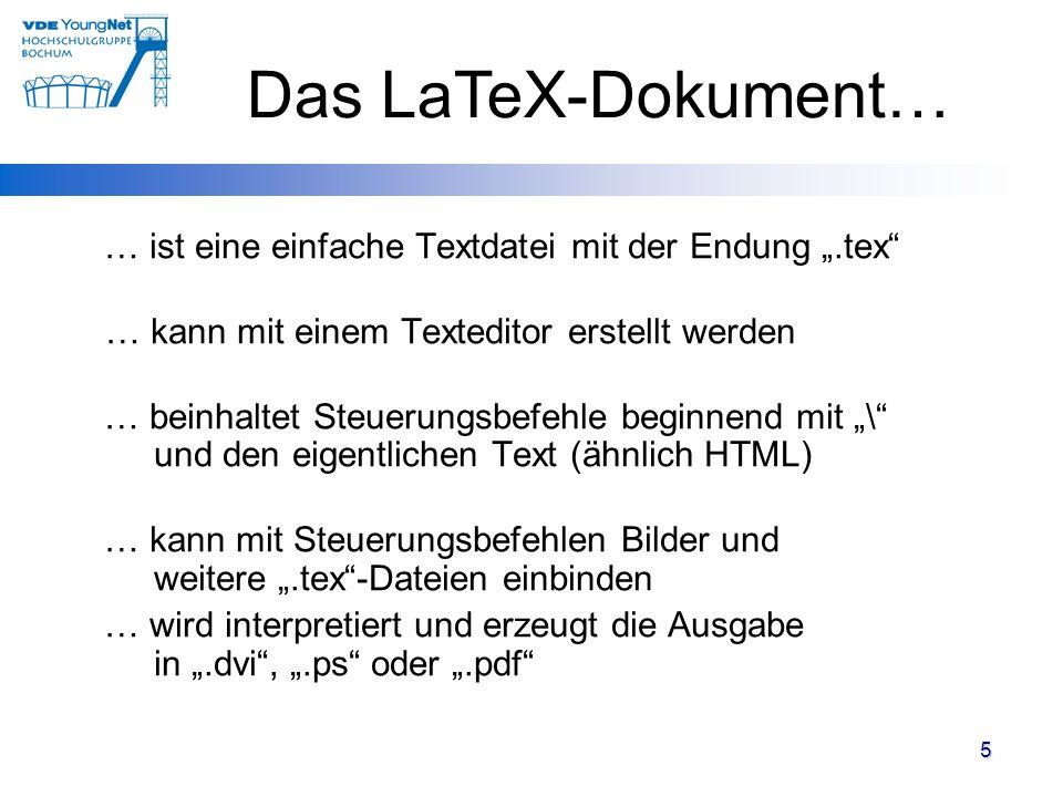 5 … ist eine einfache Textdatei mit der Endung.tex … kann mit einem Texteditor erstellt werden … beinhaltet Steuerungsbefehle beginnend mit \ und den