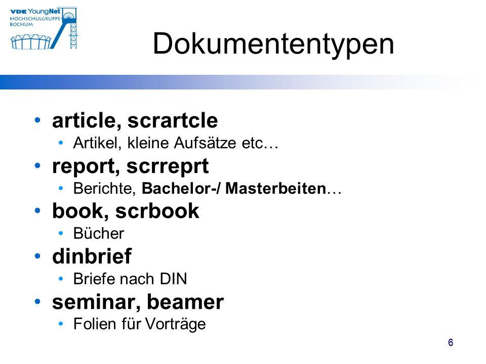 6 Dokumententypen article, scrartcle Artikel, kleine Aufsätze etc… report, scrreprt Berichte, Bachelor-/ Masterbeiten… book, scrbook Bücher dinbrief B