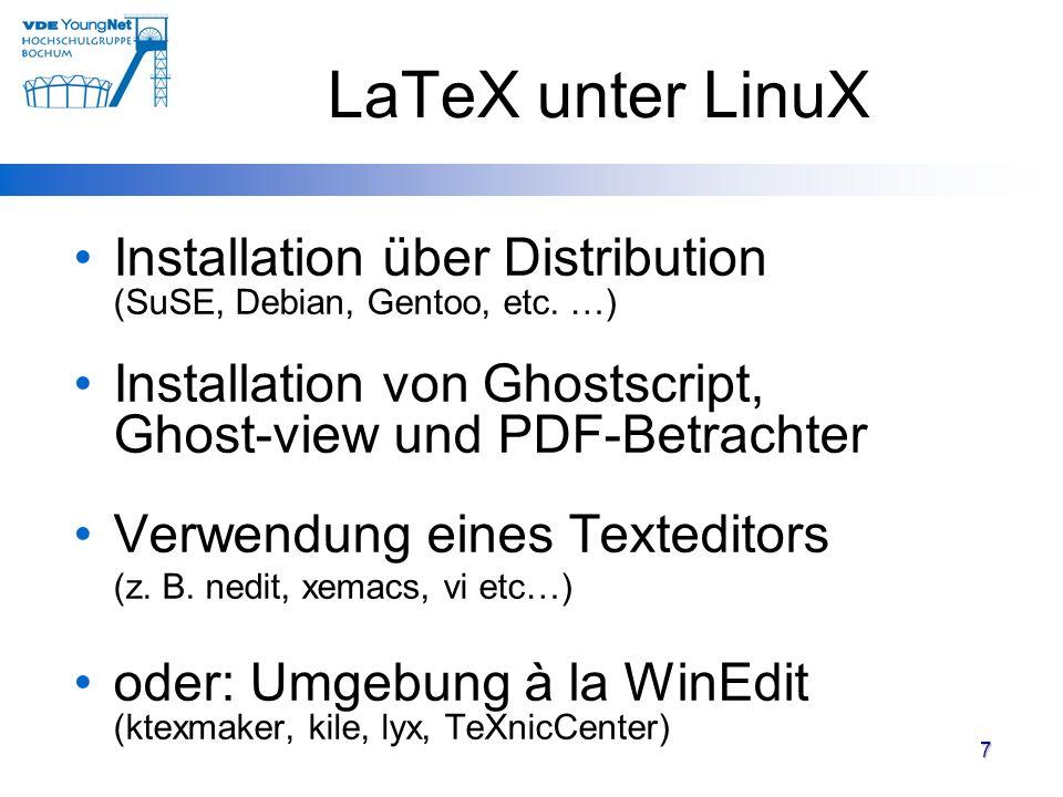 7 LaTeX unter LinuX Installation über Distribution (SuSE, Debian, Gentoo, etc. …) Installation von Ghostscript, Ghost-view und PDF-Betrachter Verwendu