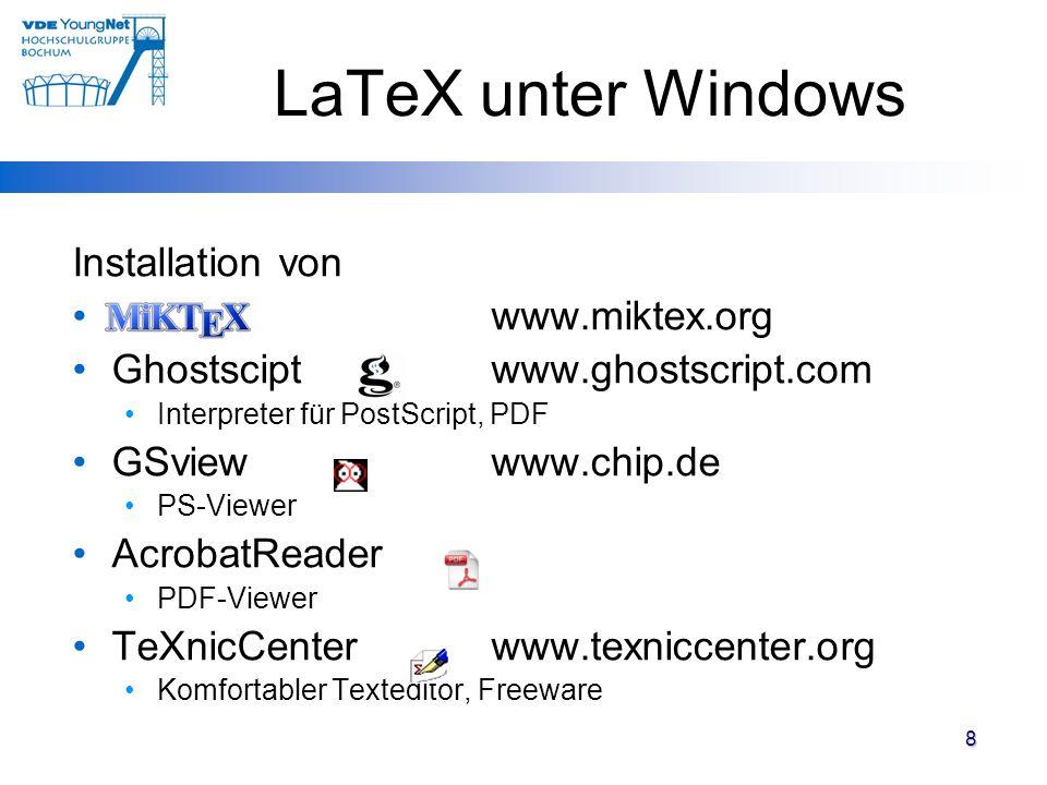 8 LaTeX unter Windows Installation von www.miktex.org Ghostscipt www.ghostscript.com Interpreter für PostScript, PDF GSview www.chip.de PS-Viewer Acro