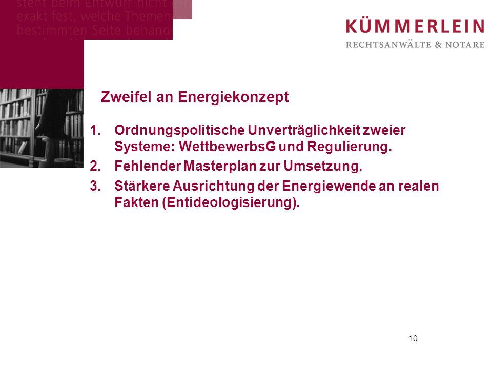 Zweifel an Energiekonzept 1.Ordnungspolitische Unverträglichkeit zweier Systeme: WettbewerbsG und Regulierung. 2.Fehlender Masterplan zur Umsetzung. 3