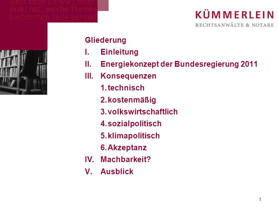 Gliederung I.Einleitung II.Energiekonzept der Bundesregierung 2011 III.Konsequenzen 1.technisch 2.kostenmäßig 3.volkswirtschaftlich 4.sozialpolitisch