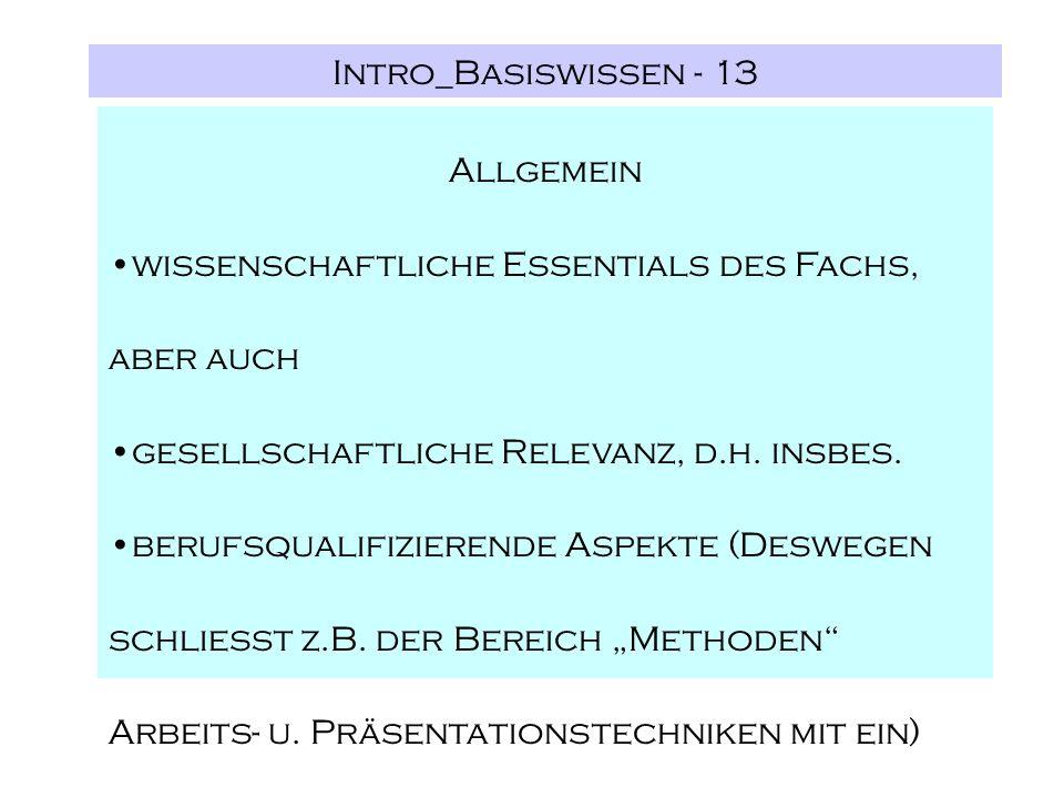 Intro_Basiswissen - 13 Allgemein wissenschaftliche Essentials des Fachs, aber auch gesellschaftliche Relevanz, d.h. insbes. berufsqualifizierende Aspe