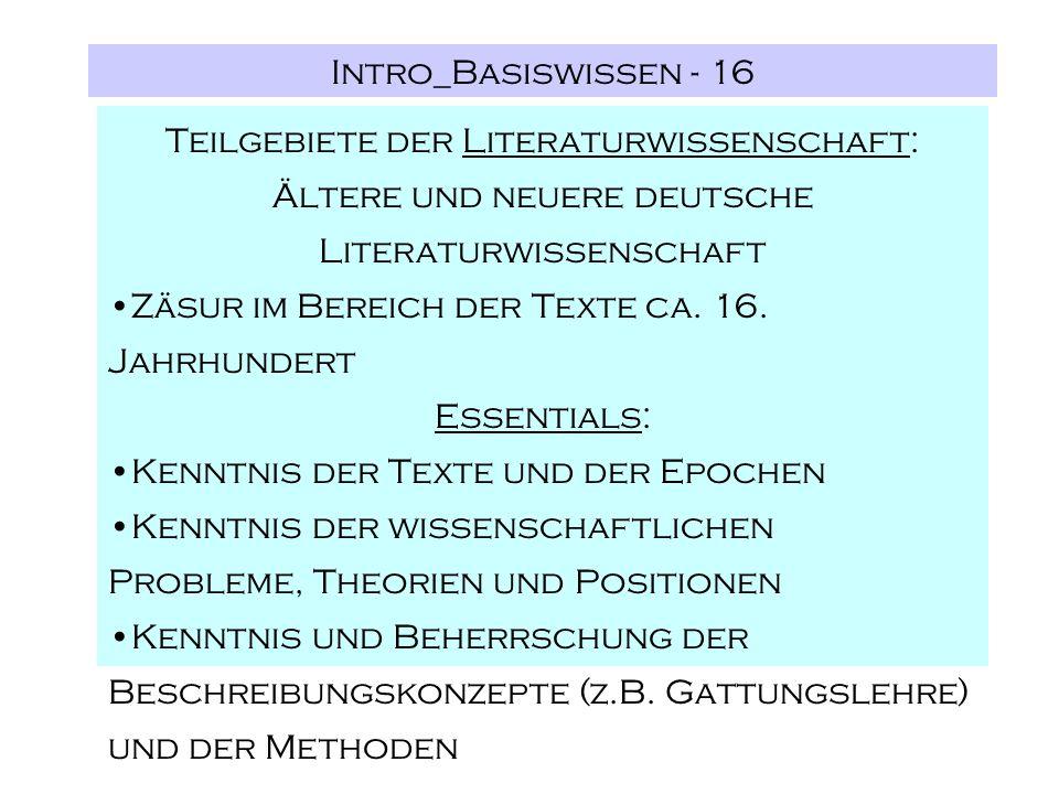 Intro_Basiswissen - 16 Teilgebiete der Literaturwissenschaft: Ältere und neuere deutsche Literaturwissenschaft Zäsur im Bereich der Texte ca. 16. Jahr