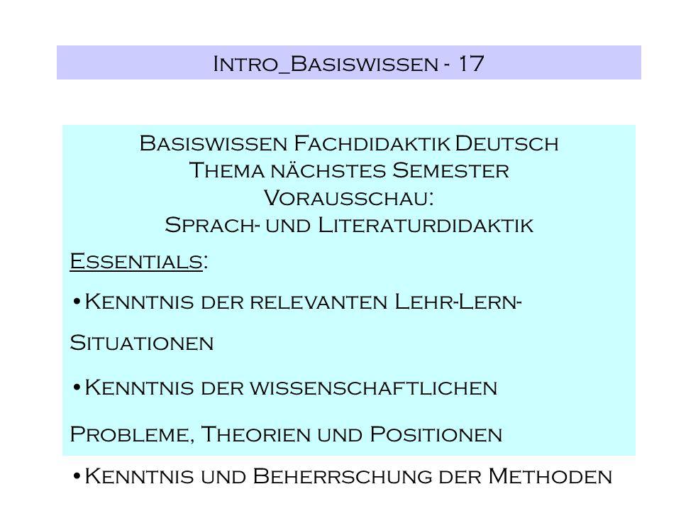 Intro_Basiswissen - 17 Basiswissen Fachdidaktik Deutsch Thema nächstes Semester Vorausschau: Sprach- und Literaturdidaktik Essentials: Kenntnis der re