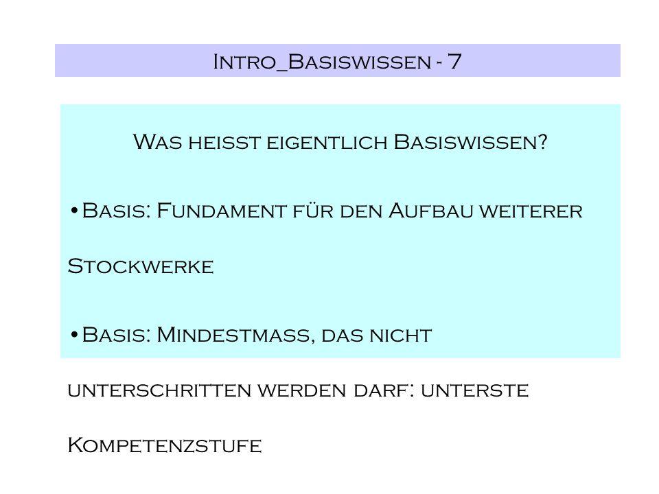 Intro_Basiswissen - 7 Was heißt eigentlich Basiswissen? Basis: Fundament für den Aufbau weiterer Stockwerke Basis: Mindestmaß, das nicht unterschritte