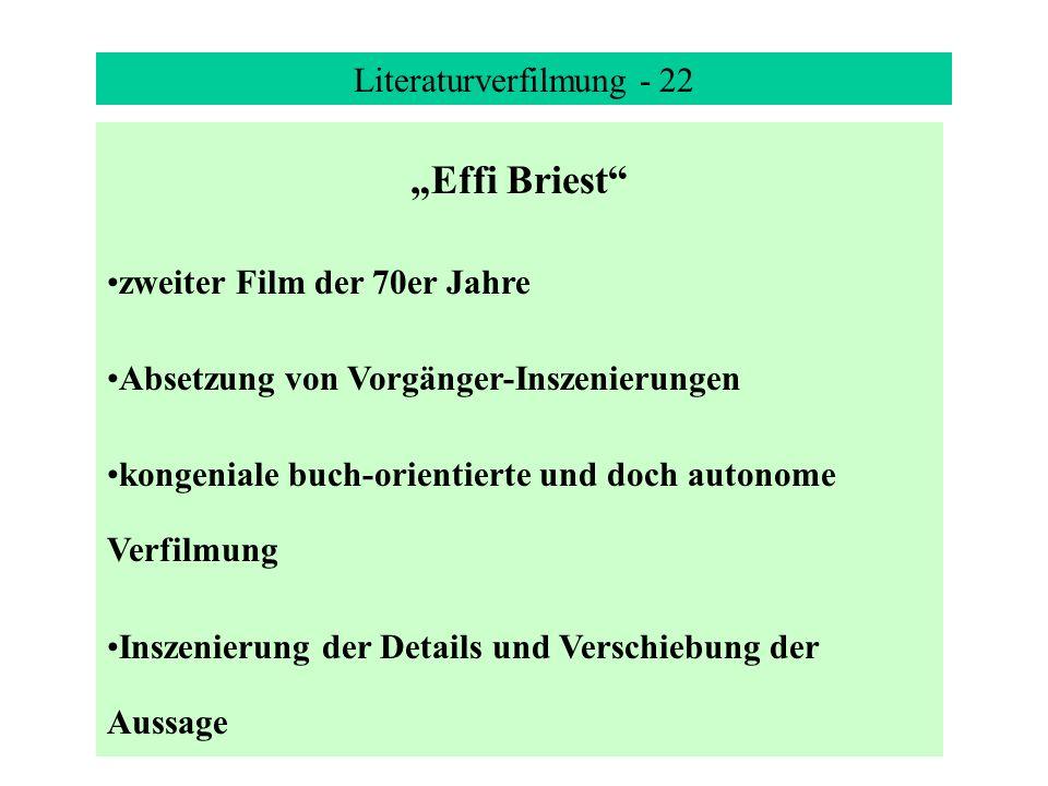 Literaturverfilmung - 22 Effi Briest zweiter Film der 70er Jahre Absetzung von Vorgänger-Inszenierungen kongeniale buch-orientierte und doch autonome Verfilmung Inszenierung der Details und Verschiebung der Aussage