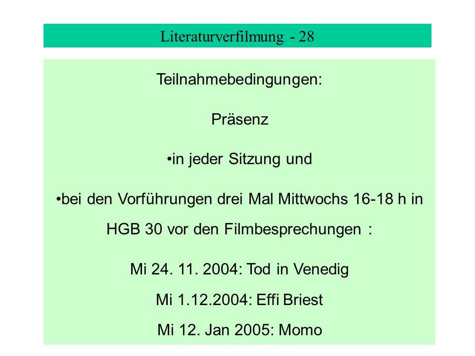 Literaturverfilmung - 28 Teilnahmebedingungen: Präsenz in jeder Sitzung und bei den Vorführungen drei Mal Mittwochs 16-18 h in HGB 30 vor den Filmbesprechungen : Mi 24.