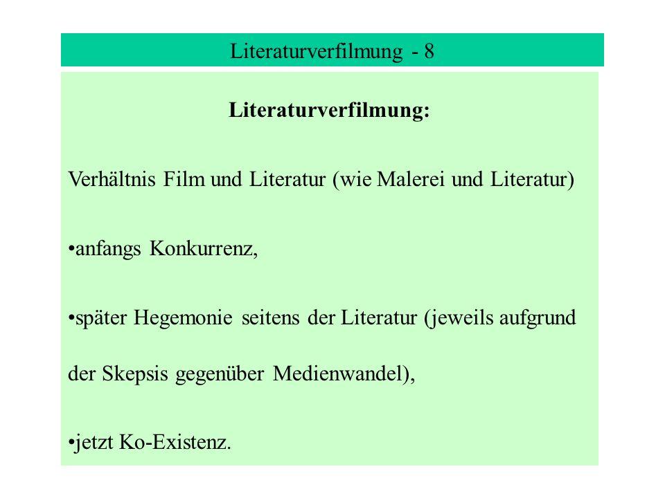 Literaturverfilmung - 8 Literaturverfilmung: Verhältnis Film und Literatur (wie Malerei und Literatur) anfangs Konkurrenz, später Hegemonie seitens der Literatur (jeweils aufgrund der Skepsis gegenüber Medienwandel), jetzt Ko-Existenz.