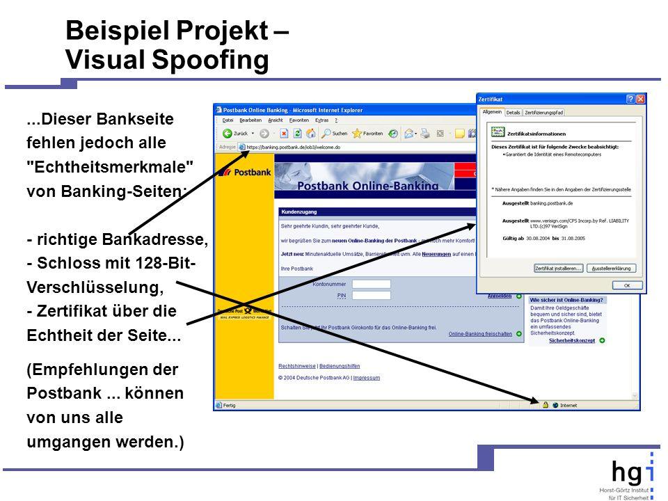 Beispiel Projekt – Visual Spoofing...Dieser Bankseite fehlen jedoch alle Echtheitsmerkmale von Banking-Seiten: - richtige Bankadresse, - Schloss mit 128-Bit- Verschlüsselung, - Zertifikat über die Echtheit der Seite...