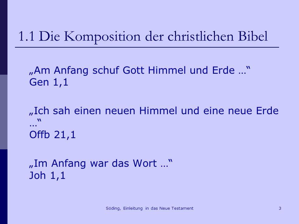 Söding, Einleitung in das Neue Testament4 1.1 Die Komposition der christlichen Bibel Siehe, es war sehr gut.