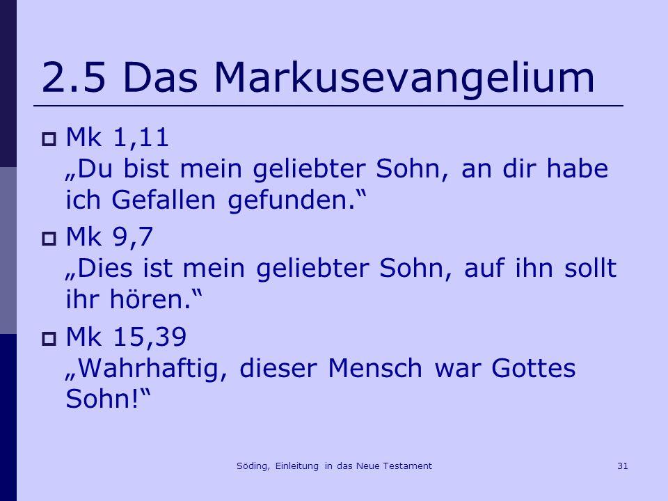 Söding, Einleitung in das Neue Testament32 2.5 Das Markusevangelium Mk 1,15 Kehrt um und glaubt an das Evangelium.