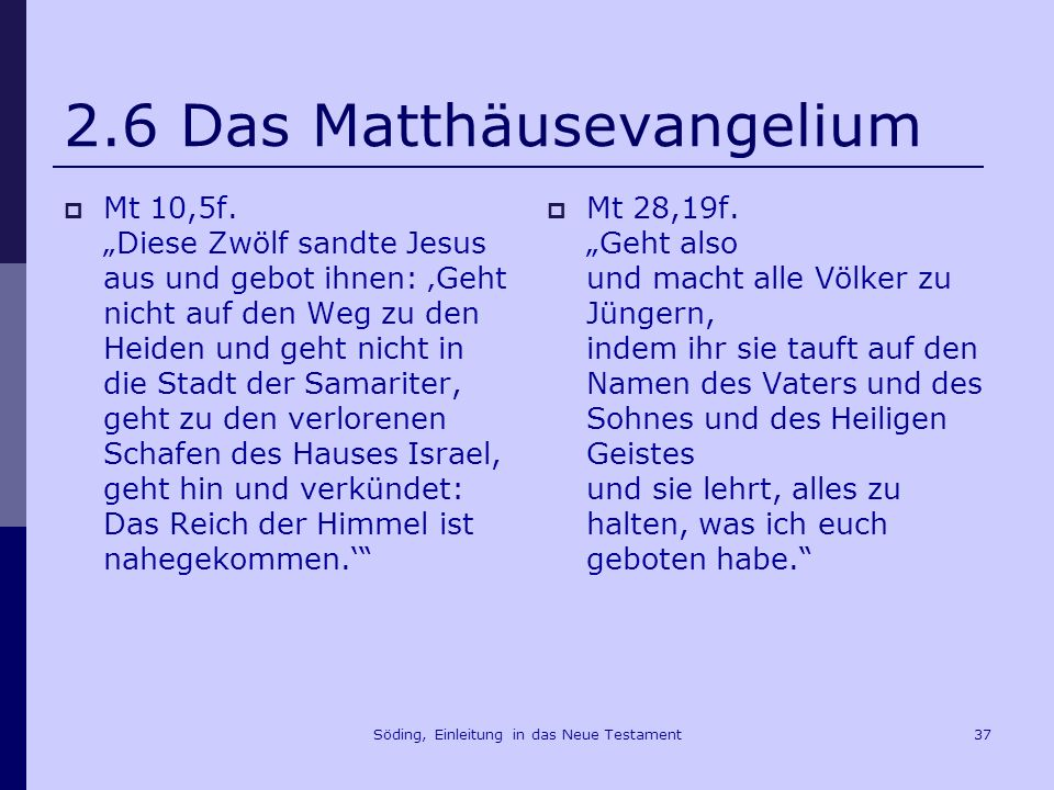 Söding, Einleitung in das Neue Testament38 2.6 Das Matthäusevangelium Mt 2,23 23An einem Sabbat ging er durch die Kornfelder, und unterwegs rissen seine Jünger Ähren ab.