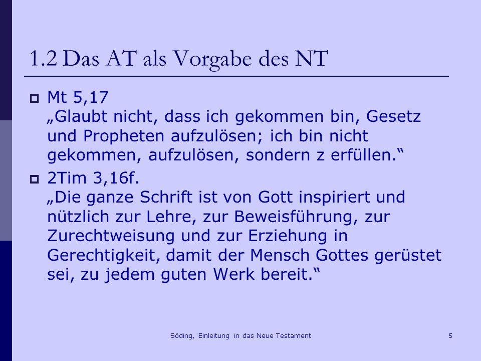 Söding, Einleitung in das Neue Testament6 1.2 Das AT als Vorgabe des NT Gal 3,16 Abraham ist die Verheißung gesagt worden und seinem Nachkommen.