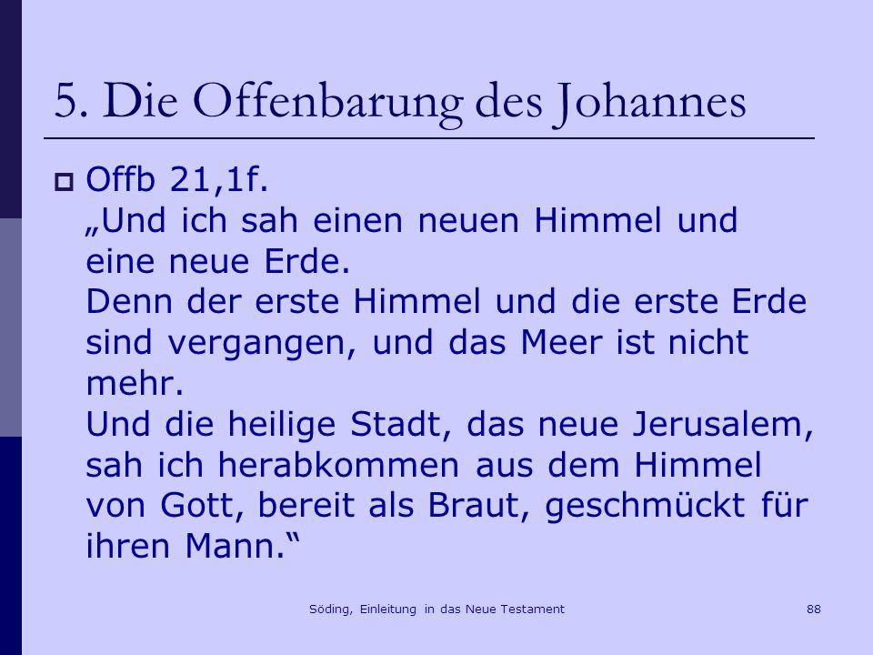 Söding, Einleitung in das Neue Testament88 5. Die Offenbarung des Johannes Offb 21,1f. Und ich sah einen neuen Himmel und eine neue Erde. Denn der ers