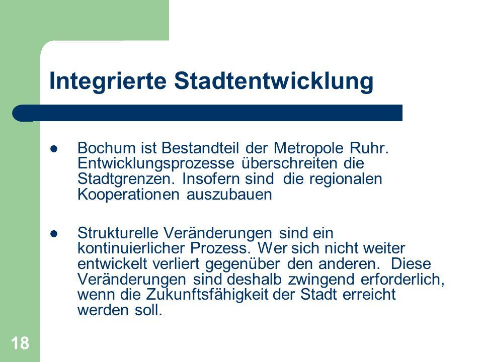 18 Integrierte Stadtentwicklung Bochum ist Bestandteil der Metropole Ruhr. Entwicklungsprozesse überschreiten die Stadtgrenzen. Insofern sind die regi