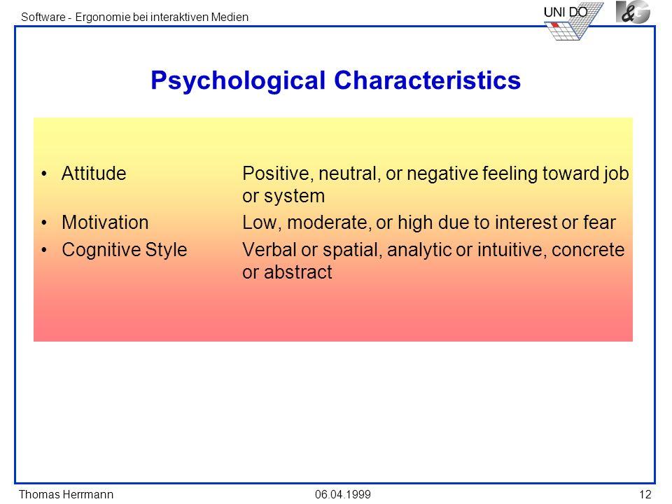 Thomas Herrmann Software - Ergonomie bei interaktiven Medien 06.04.1999 12 Psychological Characteristics AttitudePositive, neutral, or negative feelin