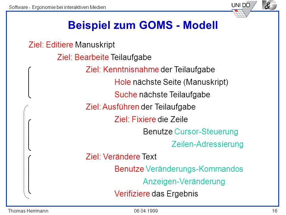 Thomas Herrmann Software - Ergonomie bei interaktiven Medien 06.04.1999 16 Beispiel zum GOMS - Modell Ziel: Editiere Manuskript Ziel: Bearbeite Teilau