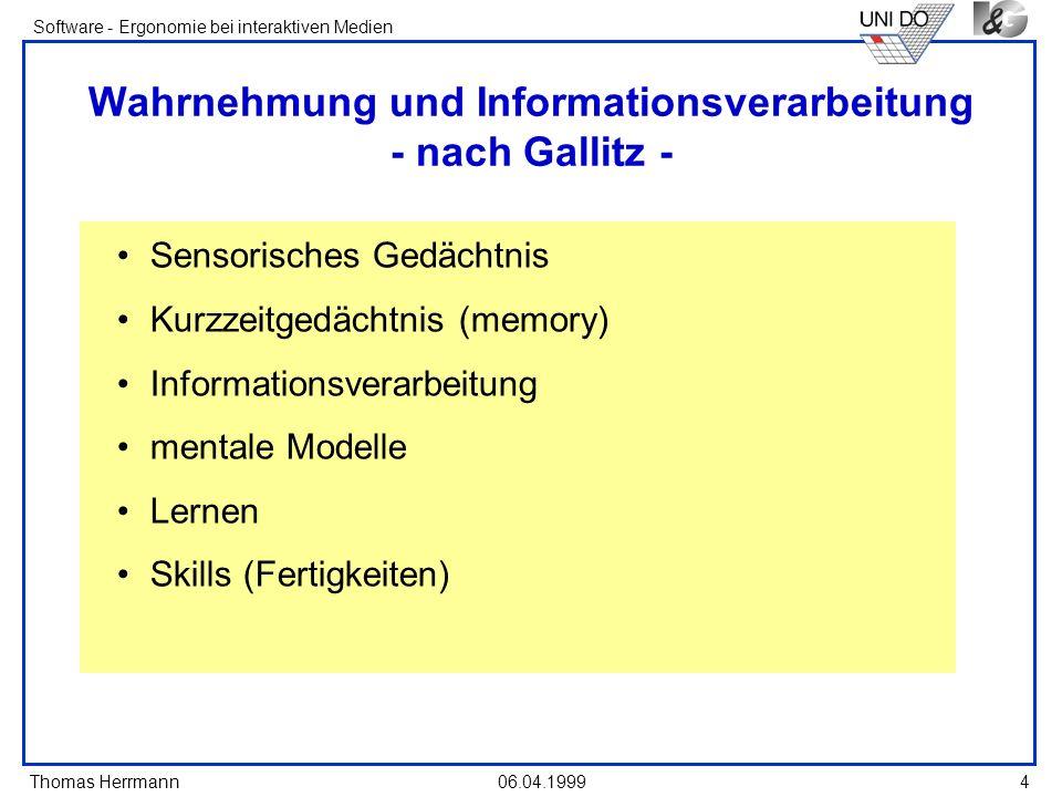 Thomas Herrmann Software - Ergonomie bei interaktiven Medien 06.04.1999 4 Wahrnehmung und Informationsverarbeitung - nach Gallitz - Sensorisches Gedäc