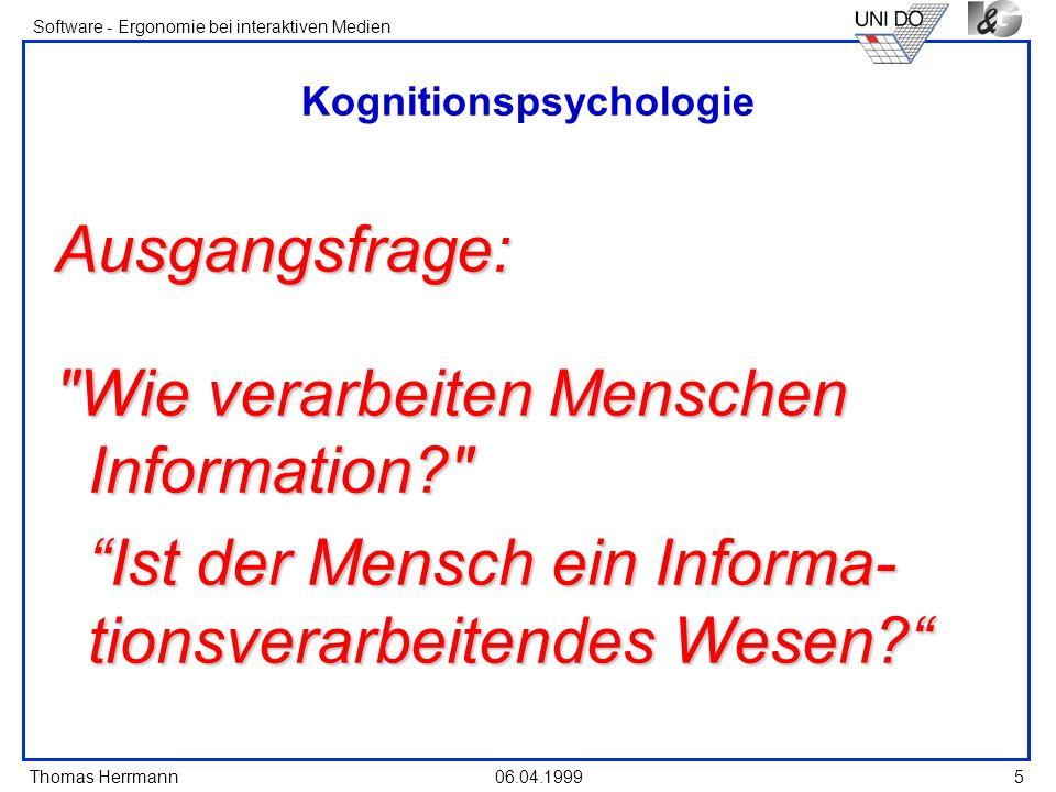 Thomas Herrmann Software - Ergonomie bei interaktiven Medien 06.04.1999 5 Kognitionspsychologie Ausgangsfrage: