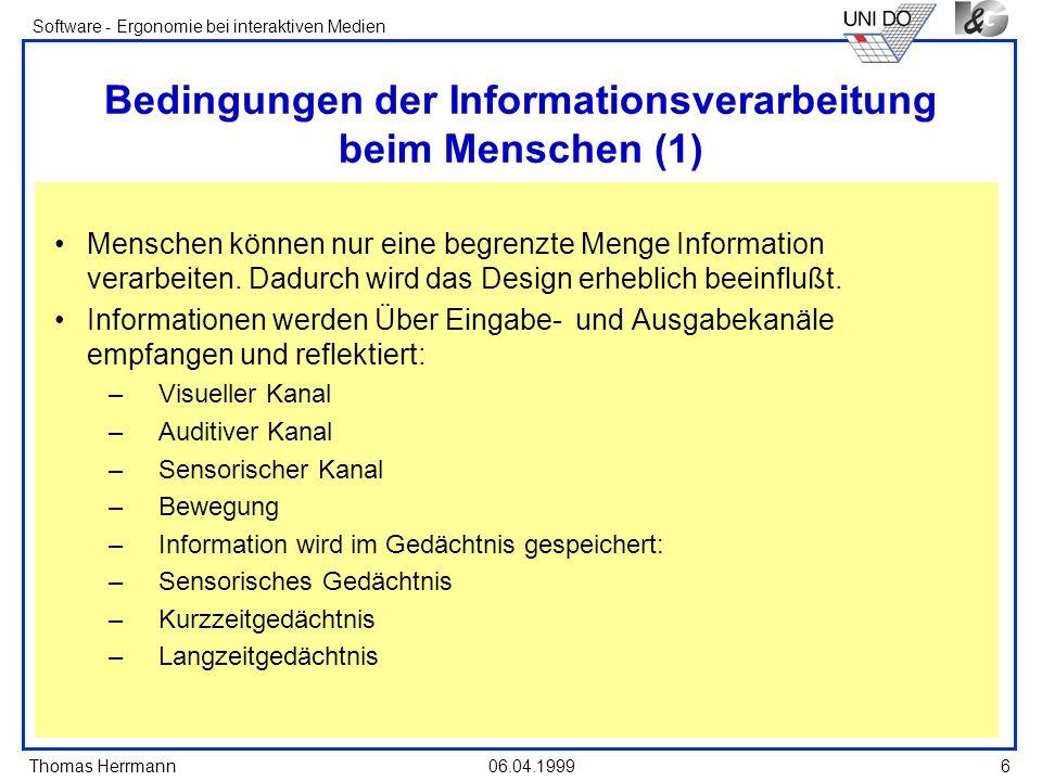 Thomas Herrmann Software - Ergonomie bei interaktiven Medien 06.04.1999 6 Bedingungen der Informationsverarbeitung beim Menschen (1) Menschen können n
