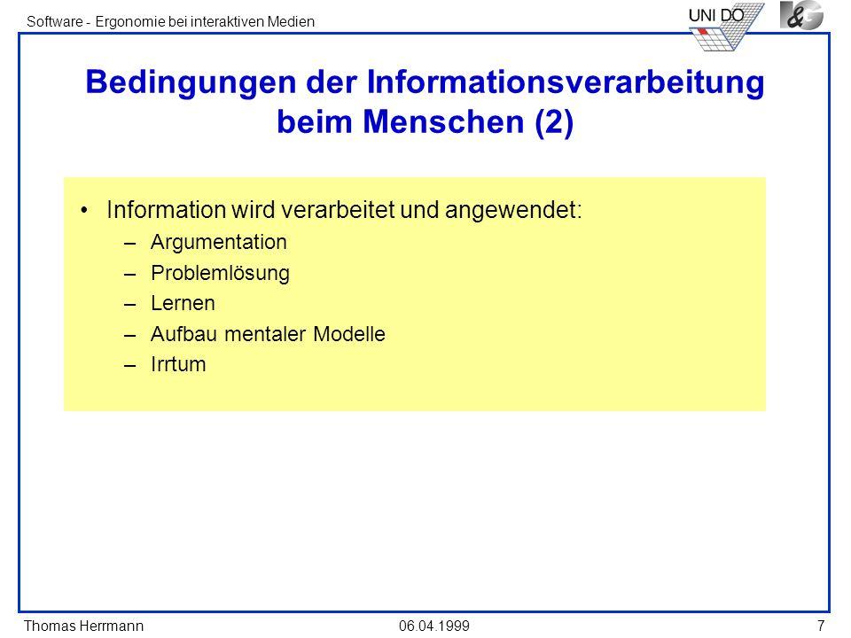 Thomas Herrmann Software - Ergonomie bei interaktiven Medien 06.04.1999 7 Bedingungen der Informationsverarbeitung beim Menschen (2) Information wird