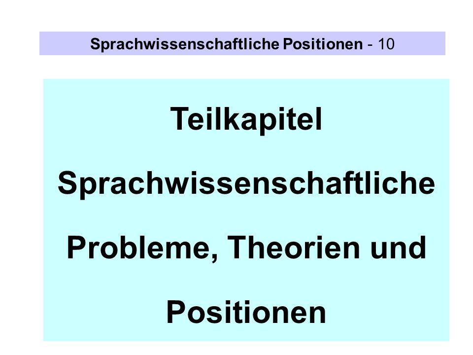 Teilkapitel Sprachwissenschaftliche Probleme, Theorien und Positionen Sprachwissenschaftliche Positionen - 10