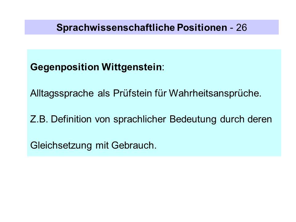 Gegenposition Wittgenstein: Alltagssprache als Prüfstein für Wahrheitsansprüche. Z.B. Definition von sprachlicher Bedeutung durch deren Gleichsetzung