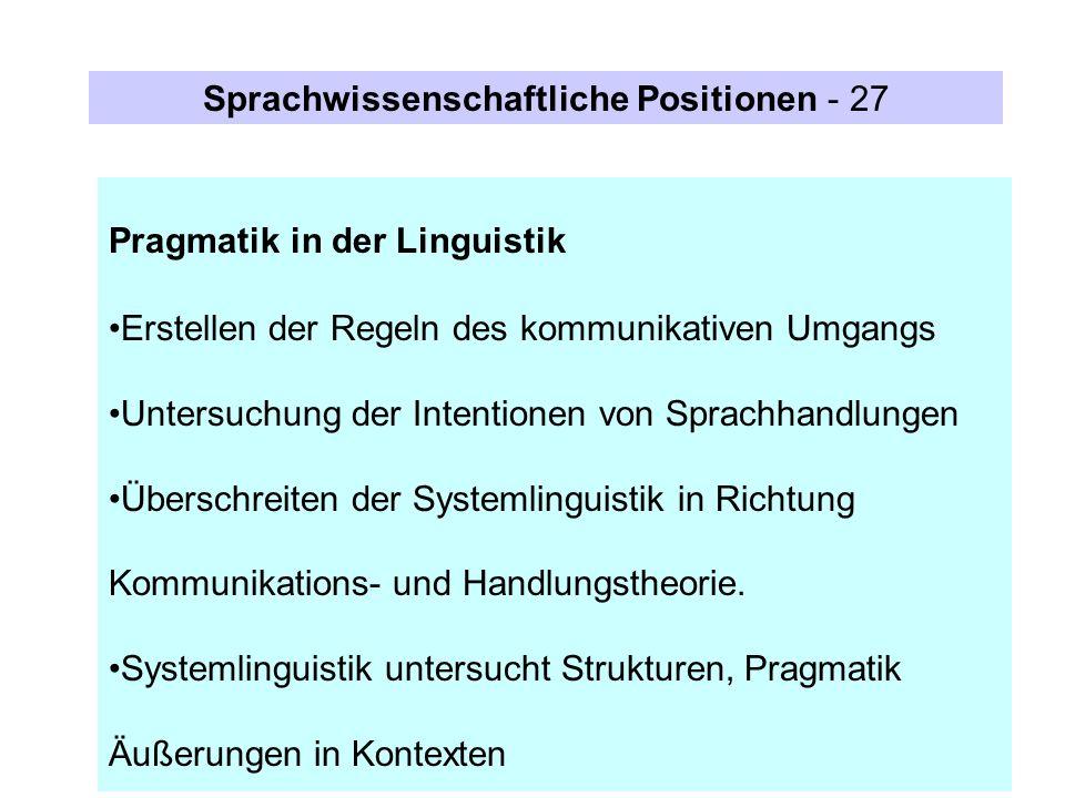 Pragmatik in der Linguistik Erstellen der Regeln des kommunikativen Umgangs Untersuchung der Intentionen von Sprachhandlungen Überschreiten der System
