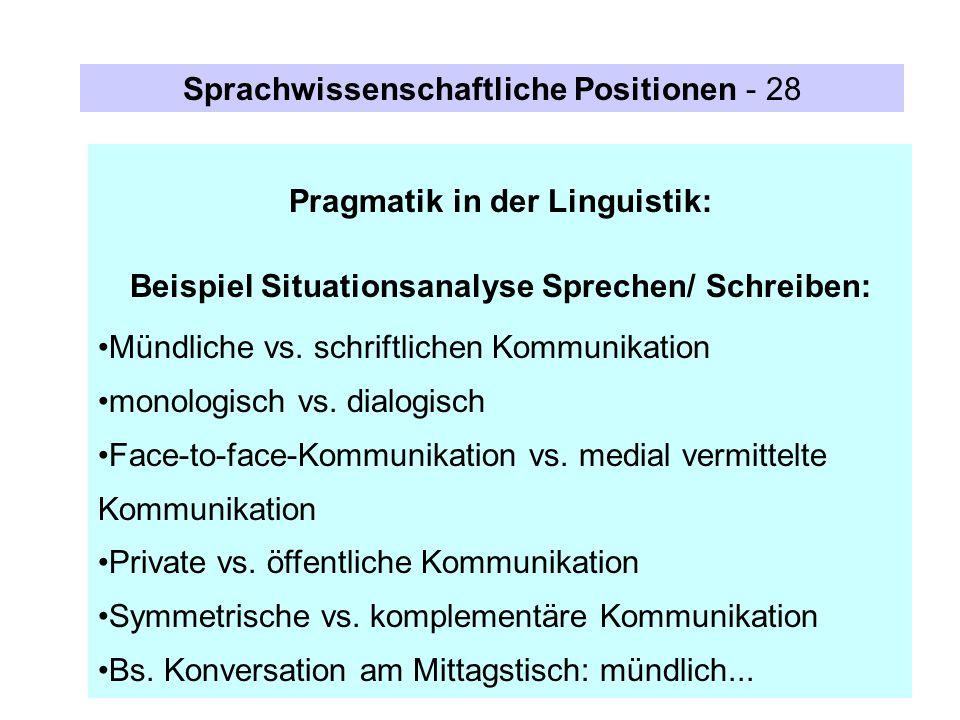 Pragmatik in der Linguistik: Beispiel Situationsanalyse Sprechen/ Schreiben: Mündliche vs. schriftlichen Kommunikation monologisch vs. dialogisch Face