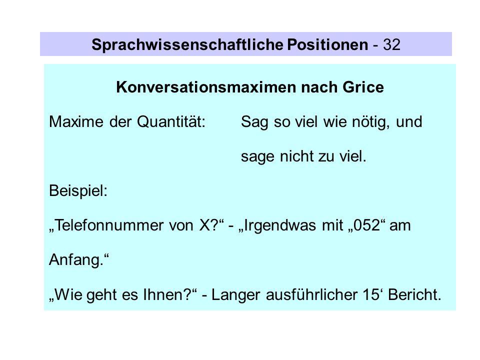 Konversationsmaximen nach Grice Maxime der Quantität:Sag so viel wie nötig, und sage nicht zu viel. Beispiel: Telefonnummer von X? - Irgendwas mit 052