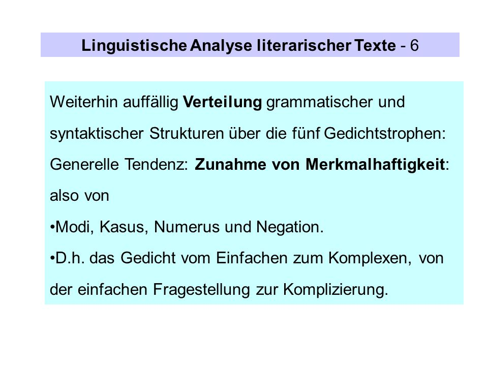 Weiterhin auffällig Verteilung grammatischer und syntaktischer Strukturen über die fünf Gedichtstrophen: Generelle Tendenz: Zunahme von Merkmalhaftigk