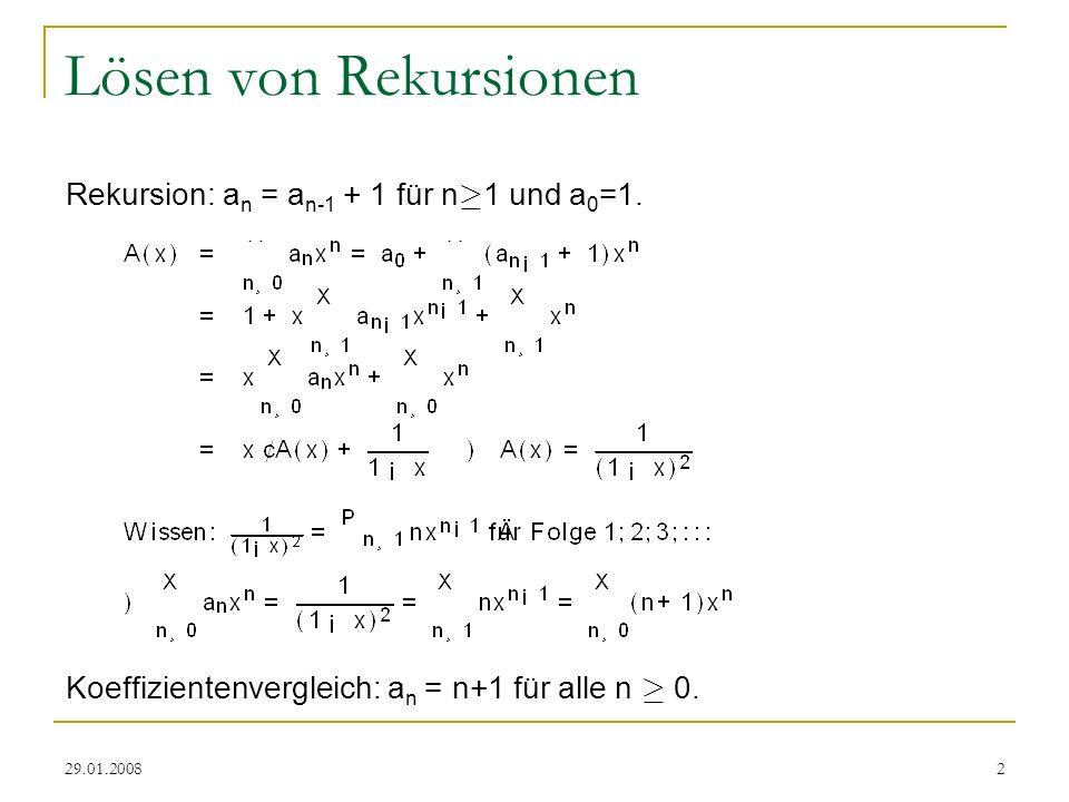 29.01.20082 Lösen von Rekursionen Rekursion: a n = a n-1 + 1 für n ¸ 1 und a 0 =1. Koeffizientenvergleich: a n = n+1 für alle n ¸ 0.