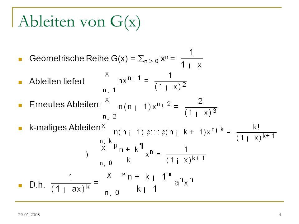 29.01.20084 Ableiten von G(x) Geometrische Reihe G(x) = n ¸ 0 x n = Ableiten liefert Erneutes Ableiten: k-maliges Ableiten: D.h.