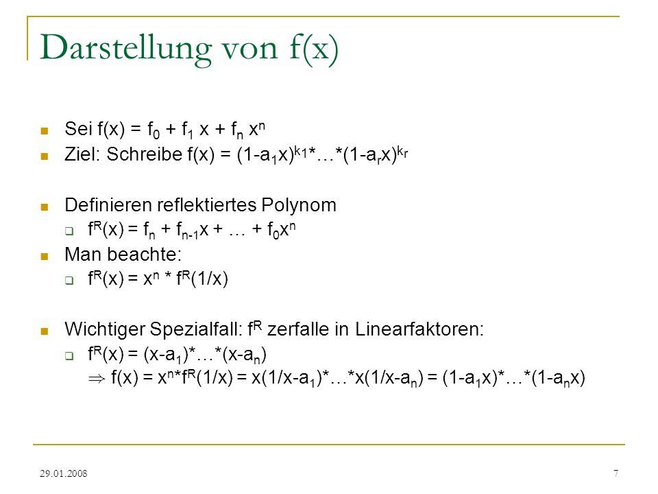 29.01.20087 Darstellung von f(x) Sei f(x) = f 0 + f 1 x + f n x n Ziel: Schreibe f(x) = (1-a 1 x) k 1 *…*(1-a r x) k r Definieren reflektiertes Polyno