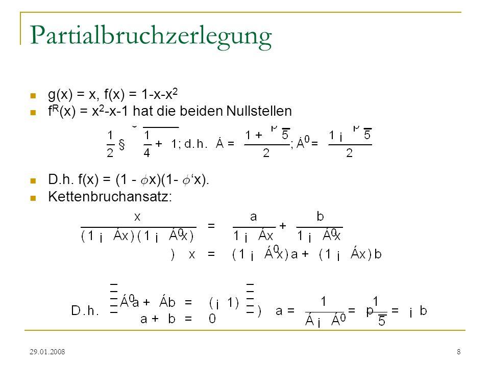 29.01.20088 Partialbruchzerlegung g(x) = x, f(x) = 1-x-x 2 f R (x) = x 2 -x-1 hat die beiden Nullstellen D.h. f(x) = (1 - Á x)(1- Á x). Kettenbruchans