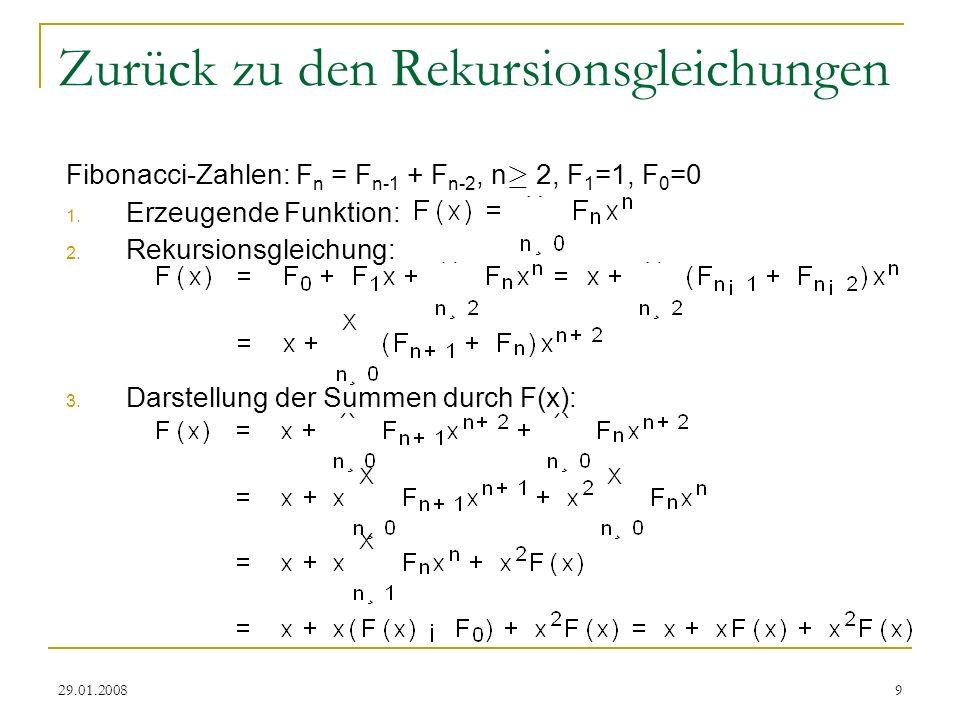 29.01.20089 Zurück zu den Rekursionsgleichungen Fibonacci-Zahlen: F n = F n-1 + F n-2, n ¸ 2, F 1 =1, F 0 =0 1. Erzeugende Funktion: 2. Rekursionsglei