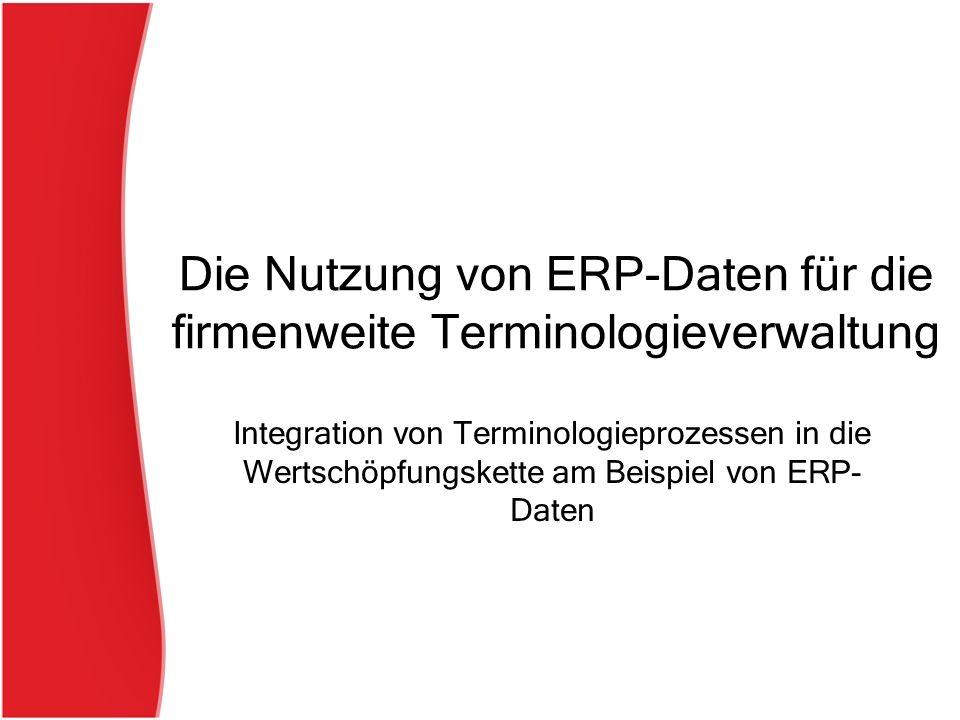 Die Nutzung von ERP-Daten für die firmenweite Terminologieverwaltung Integration von Terminologieprozessen in die Wertschöpfungskette am Beispiel von ERP- Daten