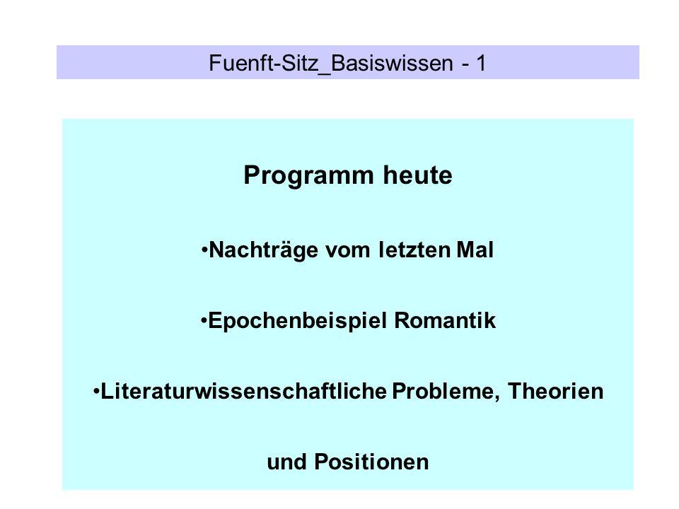 Fuenft-Sitz_Basiswissen - 1 Programm heute Nachträge vom letzten Mal Epochenbeispiel Romantik Literaturwissenschaftliche Probleme, Theorien und Positi