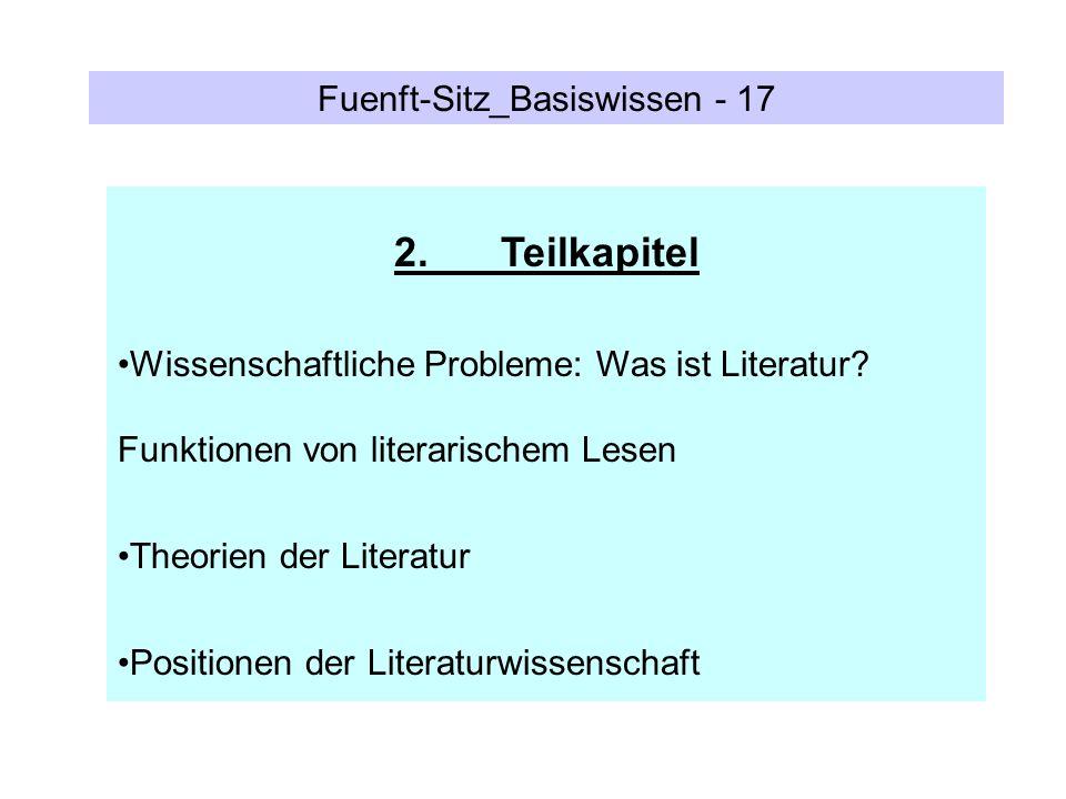 Fuenft-Sitz_Basiswissen - 17 2.Teilkapitel Wissenschaftliche Probleme: Was ist Literatur? Funktionen von literarischem Lesen Theorien der Literatur Po