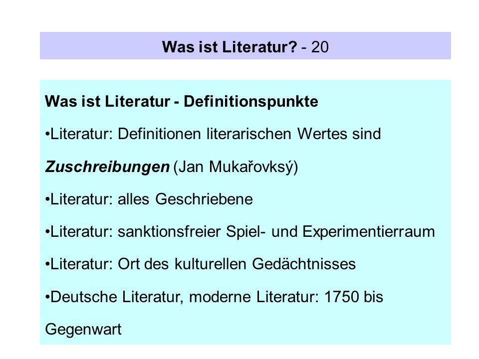 Was ist Literatur? - 20 Was ist Literatur - Definitionspunkte Literatur: Definitionen literarischen Wertes sind Zuschreibungen (Jan Mukařovksý) Litera